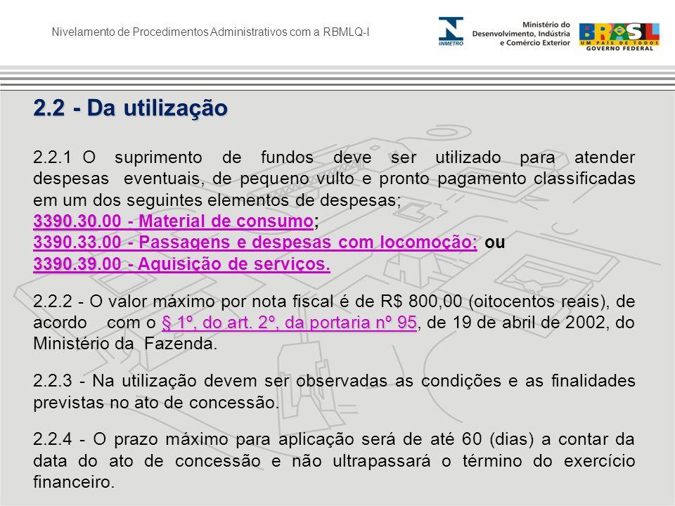 Nivelamento de Procedimentos Administrativos com a RBMLQ-I 2.2 - Da utilização 2.2.1 O suprimento de fundos deve ser utilizado para atender despesas e
