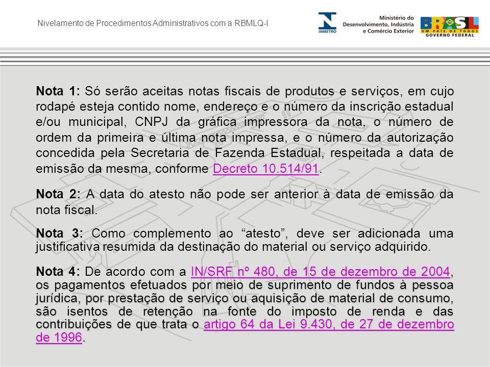 Nivelamento de Procedimentos Administrativos com a RBMLQ-I Nota 1: Só serão aceitas notas fiscais de produtos e serviços, em cujo rodapé esteja contid