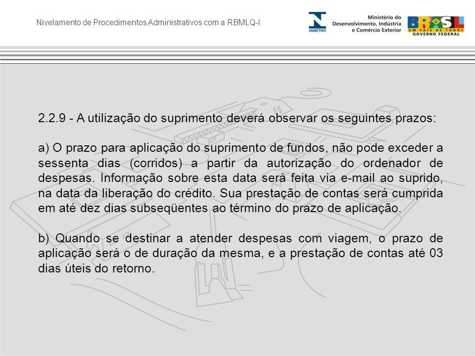 Nivelamento de Procedimentos Administrativos com a RBMLQ-I 2.2.9 - A utilização do suprimento deverá observar os seguintes prazos: a) O prazo para apl