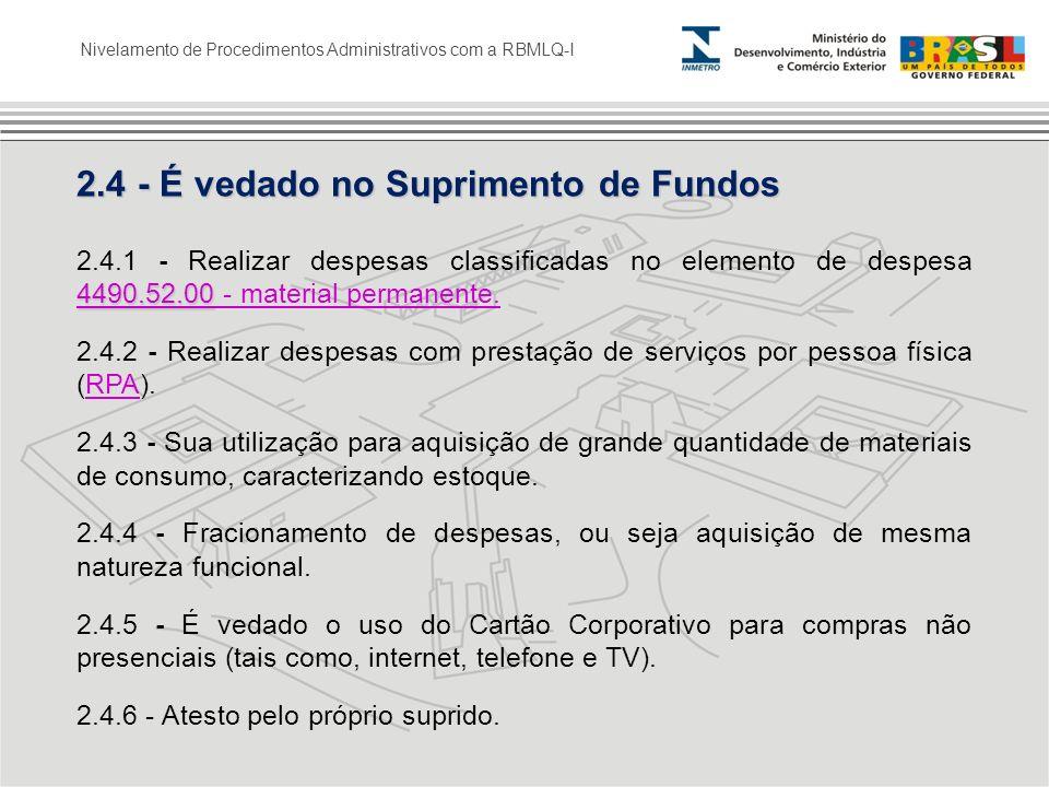 Nivelamento de Procedimentos Administrativos com a RBMLQ-I 2.4 - É vedado no Suprimento de Fundos 4490.52.00 4490.52.00 2.4.1 - Realizar despesas clas