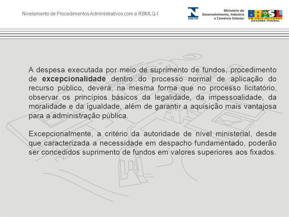 Nivelamento de Procedimentos Administrativos com a RBMLQ-I 2 – Procedimentos para Solicitação, Utilização e Prestação de Contas de Suprimento de Fundos 2.1 – Solicitação 2.2 – Utilização 2.3 – Prestação de Contas 2.4 – Como é vedado Suprimento de Fundos 2.5 – Condições Gerais 2.6 – Das Excepcionalidades