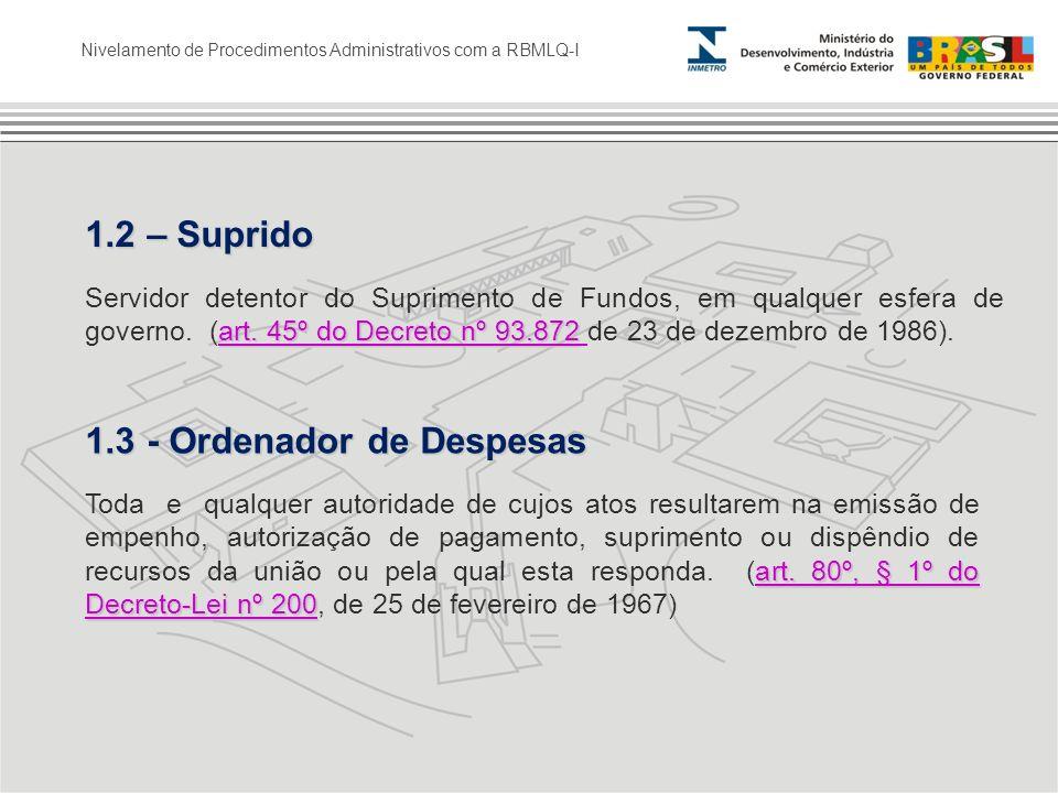 Nivelamento de Procedimentos Administrativos com a RBMLQ-I 1.2 – Suprido art. 45º do Decreto nº 93.872 art. 45º do Decreto nº 93.872 Servidor detentor