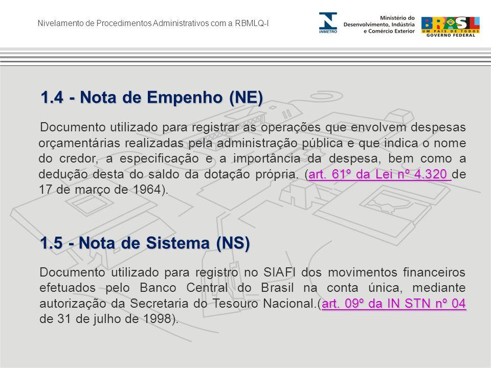 Nivelamento de Procedimentos Administrativos com a RBMLQ-I 1.4 - Nota de Empenho (NE) 1.4 - Nota de Empenho (NE) art. 61º da Lei nº 4.320 art. 61º da