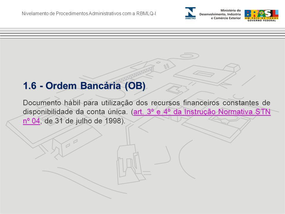 Nivelamento de Procedimentos Administrativos com a RBMLQ-I 1.6 - Ordem Bancária (OB) art. 3º e 4º da Instrução Normativa STN nº 04 art. 3º e 4º da Ins
