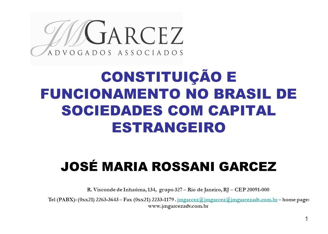 1 CONSTITUIÇÃO E FUNCIONAMENTO NO BRASIL DE SOCIEDADES COM CAPITAL ESTRANGEIRO JOSÉ MARIA ROSSANI GARCEZ R. Visconde de Inhaúma, 134, grupo 327 – Rio