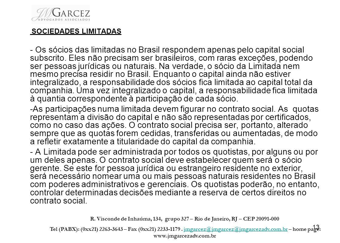 13 SOCIEDADES LIMITADAS - Os sócios das limitadas no Brasil respondem apenas pelo capital social subscrito. Eles não precisam ser brasileiros, com rar