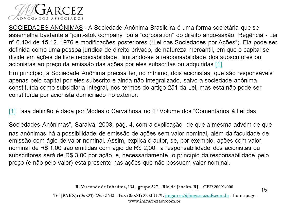 15 SOCIEDADES ANÔNIMAS - A Sociedade Anônima Brasileira é uma forma societária que se assemelha bastante à joint-stok company ou à corporation do dire