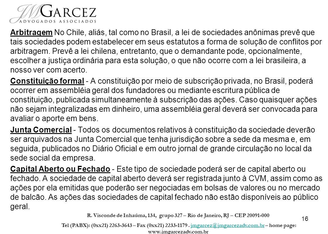 16 Arbitragem No Chile, aliás, tal como no Brasil, a lei de sociedades anônimas prevê que tais sociedades podem estabelecer em seus estatutos a forma