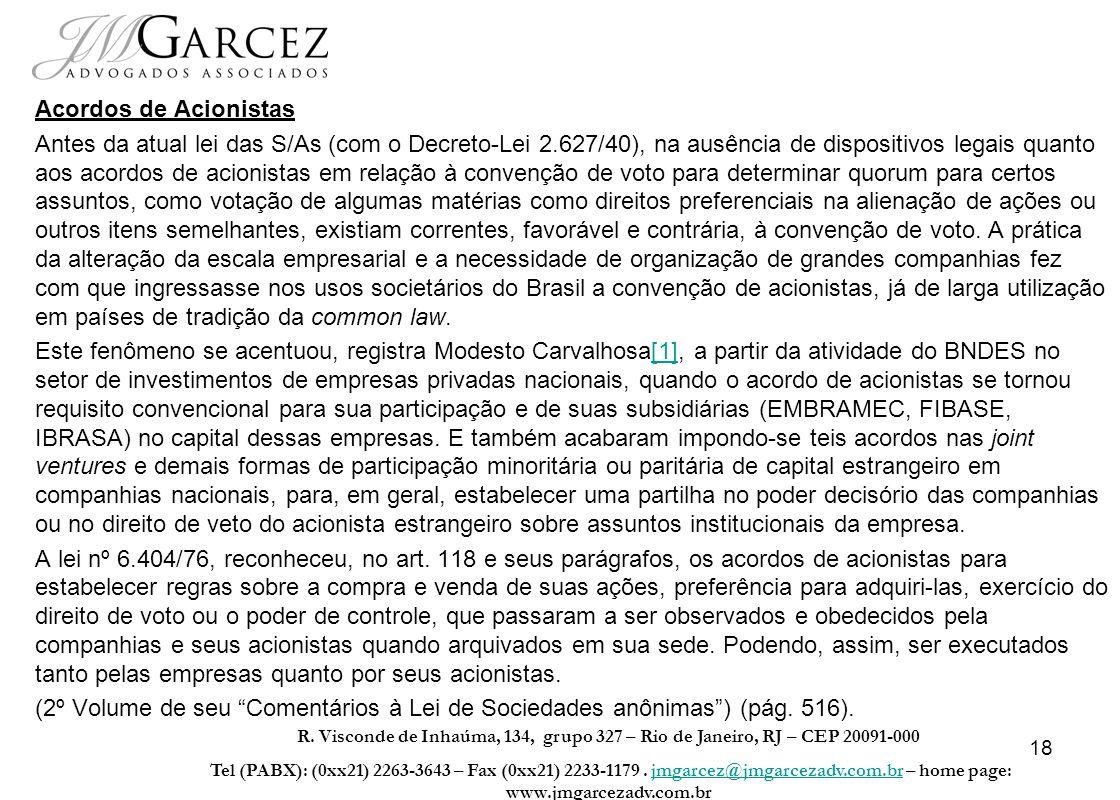 18 Acordos de Acionistas Antes da atual lei das S/As (com o Decreto-Lei 2.627/40), na ausência de dispositivos legais quanto aos acordos de acionistas