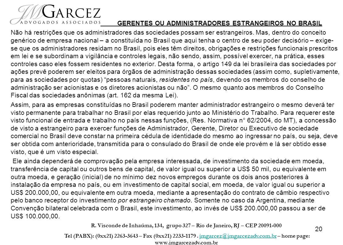 20 GERENTES OU ADMINISTRADORES ESTRANGEIROS NO BRASIL Não há restrições que os administradores das sociedades possam ser estrangeiros. Mas, dentro do