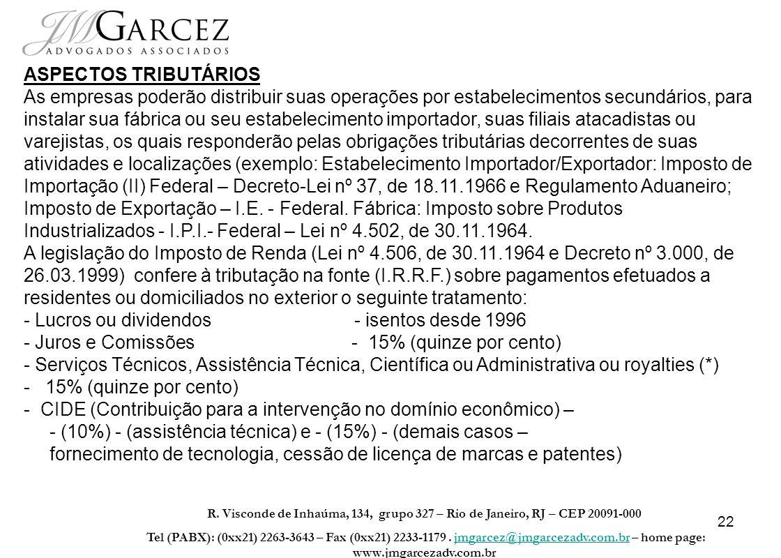 22 R. Visconde de Inhaúma, 134, grupo 327 – Rio de Janeiro, RJ – CEP 20091-000 Tel (PABX): (0xx21) 2263-3643 – Fax (0xx21) 2233-1179. jmgarcez@jmgarce