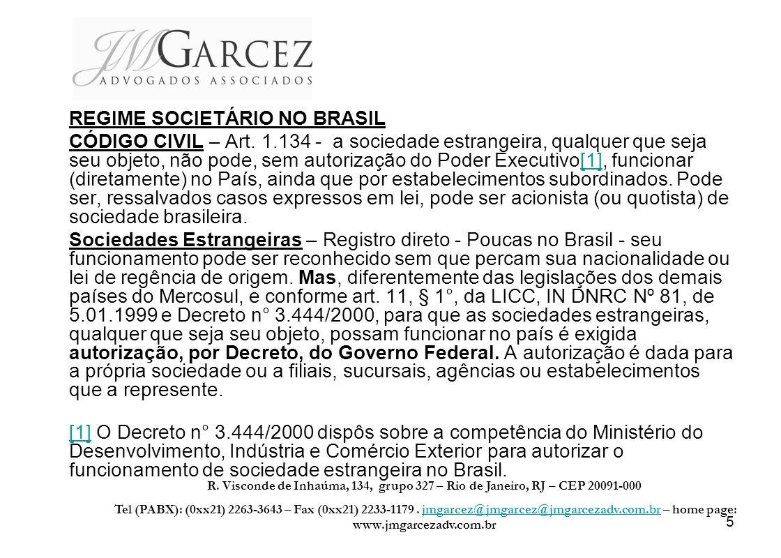 5 REGIME SOCIETÁRIO NO BRASIL CÓDIGO CIVIL – Art. 1.134 - a sociedade estrangeira, qualquer que seja seu objeto, não pode, sem autorização do Poder Ex
