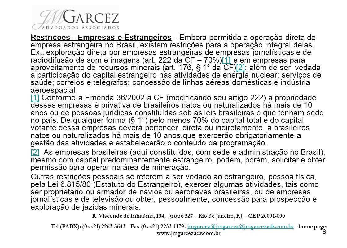 6 Restrições - Empresas e Estrangeiros - Embora permitida a operação direta de empresa estrangeira no Brasil, existem restrições para a operação integ