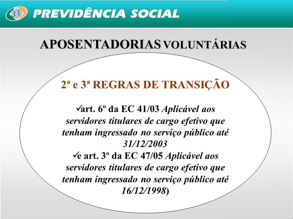 11 2ª e 3ª REGRAS DE TRANSIÇÃO art. 6º da EC 41/03 Aplicável aos servidores titulares de cargo efetivo que tenham ingressado no serviço público até 31