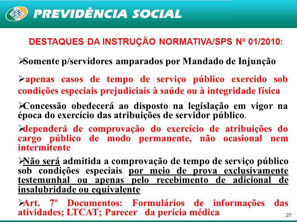 20 DESTAQUES DA INSTRUÇÃO NORMATIVA/SPS Nº 01/2010 : Somente p/servidores amparados por Mandado de Injunção apenas casos de tempo de serviço público e