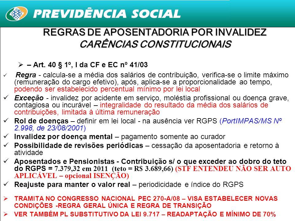 7 REGRAS DE APOSENTADORIA POR INVALIDEZ CARÊNCIAS CONSTITUCIONAIS – Art. 40 § 1º, I da CF e EC nº 41/03 Regra - calcula-se a média dos salários de con