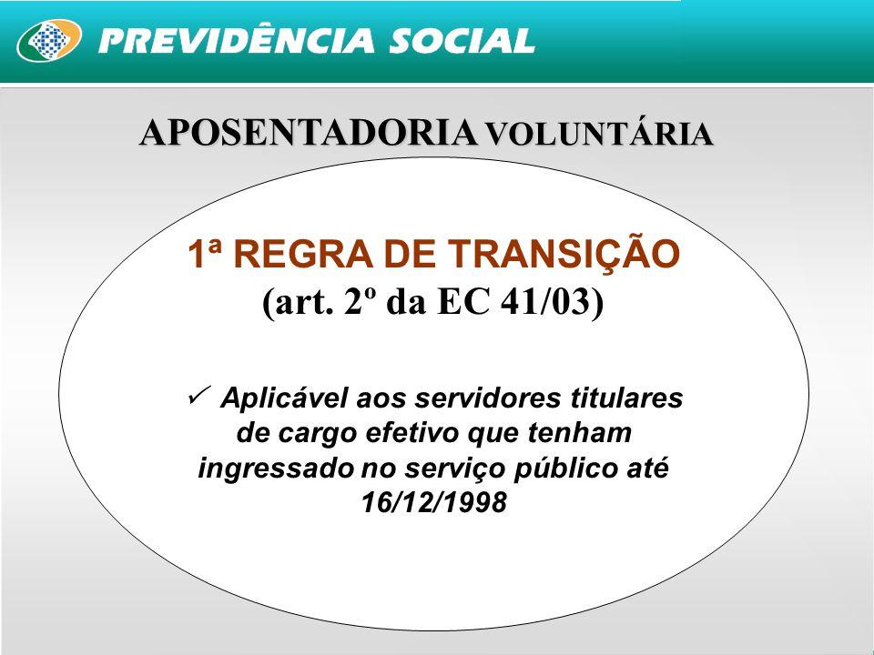 9 1ª REGRA DE TRANSIÇÃO (art. 2º da EC 41/03) Aplicável aos servidores titulares de cargo efetivo que tenham ingressado no serviço público até 16/12/1