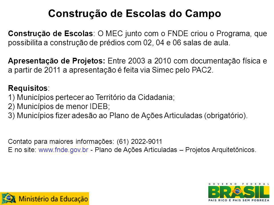 Construção de Escolas do Campo Construção de Escolas: O MEC junto com o FNDE criou o Programa, que possibilita a construção de prédios com 02, 04 e 06
