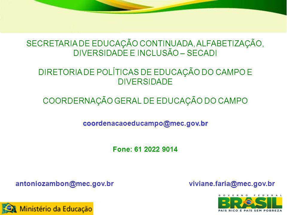 SECRETARIA DE EDUCAÇÃO CONTINUADA, ALFABETIZAÇÃO, DIVERSIDADE E INCLUSÃO – SECADI DIRETORIA DE POLÍTICAS DE EDUCAÇÃO DO CAMPO E DIVERSIDADE COORDERNAÇ