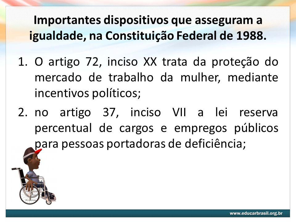 Importantes dispositivos que asseguram a igualdade, na Constituição Federal de 1988. 1.O artigo 72, inciso XX trata da proteção do mercado de trabalho