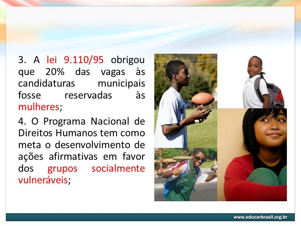 3. A lei 9.110/95 obrigou que 20% das vagas às candidaturas municipais fosse reservadas às mulheres; 4. O Programa Nacional de Direitos Humanos tem co