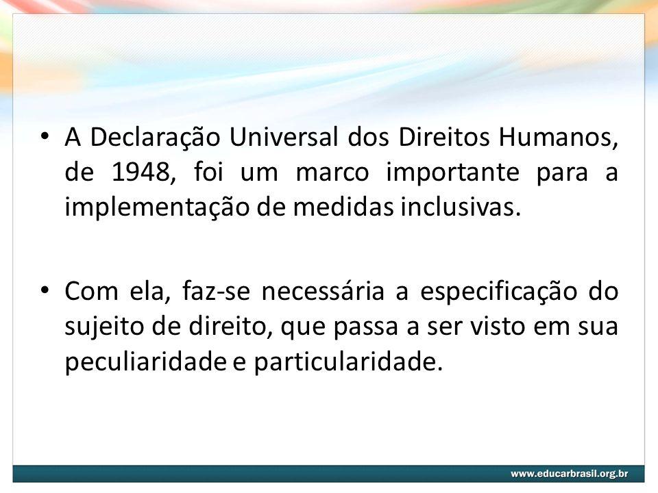 A Declaração Universal dos Direitos Humanos, de 1948, foi um marco importante para a implementação de medidas inclusivas. Com ela, faz-se necessária a