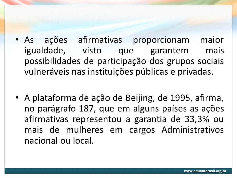 As ações afirmativas proporcionam maior igualdade, visto que garantem mais possibilidades de participação dos grupos sociais vulneráveis nas instituiç