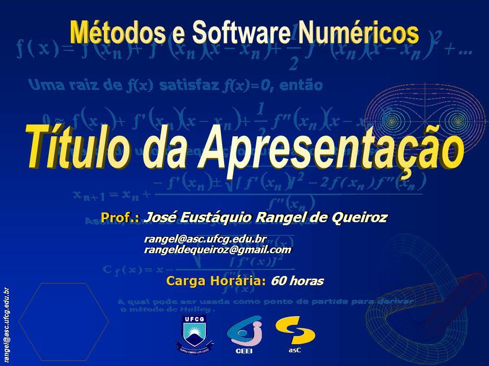 rangel@asc.ufcg.edu.br CEEI asC Carga Horária: 60 horas Prof.: José Eustáquio Rangel de Queiroz rangel@asc.ufcg.edu.br rangeldequeiroz@gmail.com Prof.