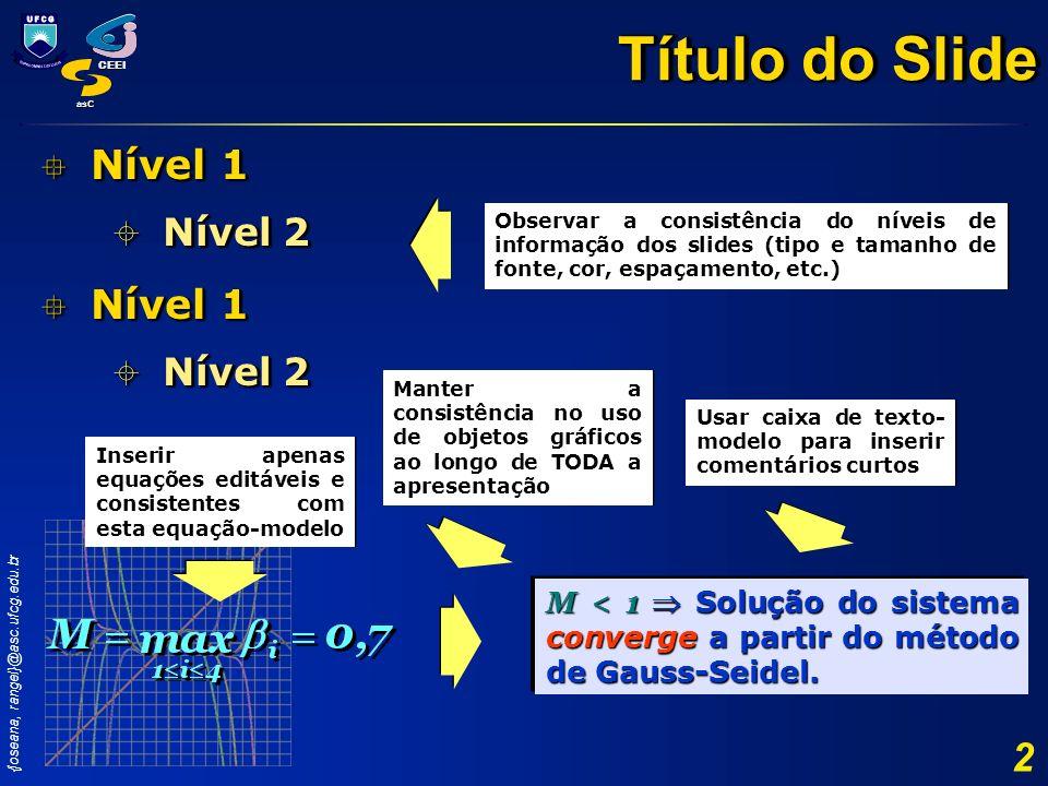{joseana, rangel}@asc.ufcg.edu.br CEEI asC 2 Título do Slide Nível 1 Nível 1 Nível 2 Nível 2 Nível 1 Nível 1 Nível 2 Nível 2 Nível 1 Nível 1 Nível 2 N