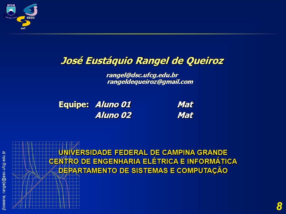 {joseana, rangel}@asc.ufcg.edu.br CEEI asC 8 8 José Eustáquio Rangel de Queiroz rangel@dsc.ufcg.edu.br rangeldequeiroz@gmail.com José Eustáquio Rangel