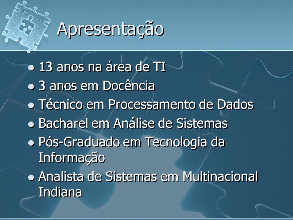 Apresentação 13 anos na área de TI 3 anos em Docência Técnico em Processamento de Dados Bacharel em Análise de Sistemas Pós-Graduado em Tecnologia da