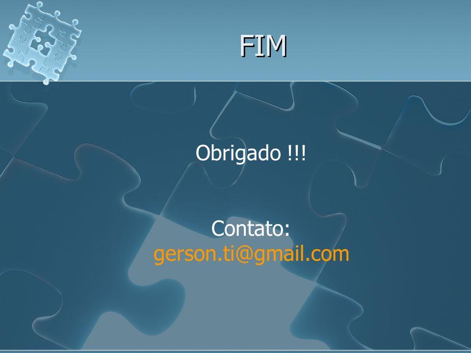FIM Obrigado !!! Contato: gerson.ti@gmail.com