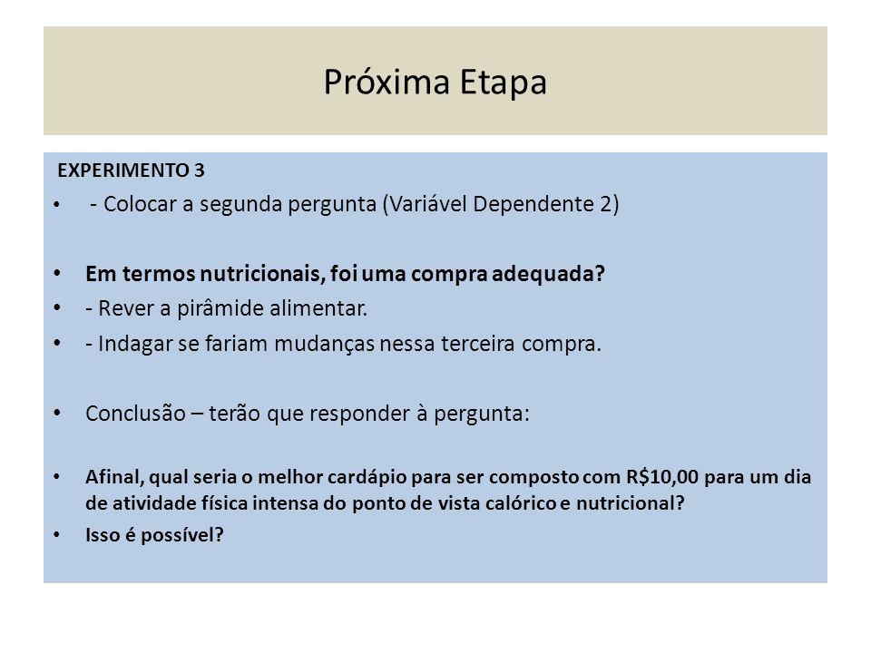 Próxima Etapa EXPERIMENTO 3 - Colocar a segunda pergunta (Variável Dependente 2) Em termos nutricionais, foi uma compra adequada? - Rever a pirâmide a