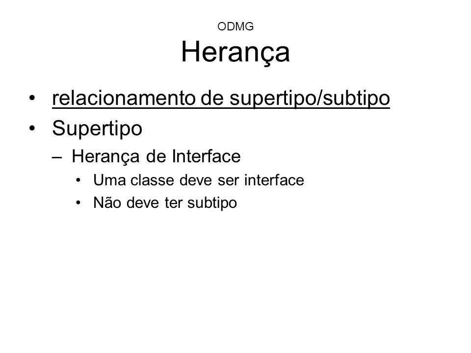 ODMG Herança relacionamento de supertipo/subtipo Supertipo –Herança de Interface Uma classe deve ser interface Não deve ter subtipo