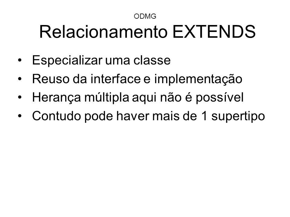 ODMG Relacionamento EXTENDS Especializar uma classe Reuso da interface e implementação Herança múltipla aqui não é possível Contudo pode haver mais de