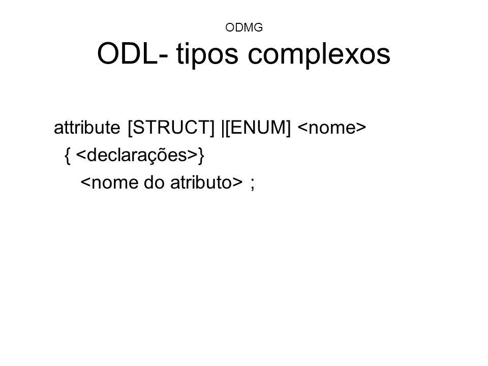 ODMG ODL- tipos complexos attribute [STRUCT] |[ENUM] { } ;