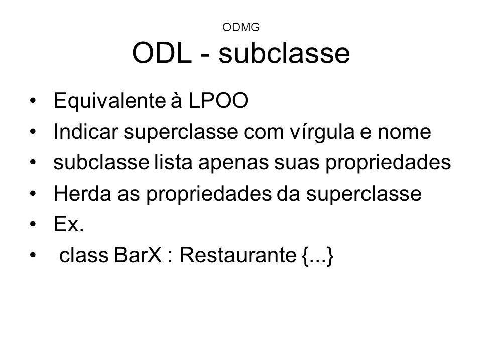ODMG ODL - subclasse Equivalente à LPOO Indicar superclasse com vírgula e nome subclasse lista apenas suas propriedades Herda as propriedades da super