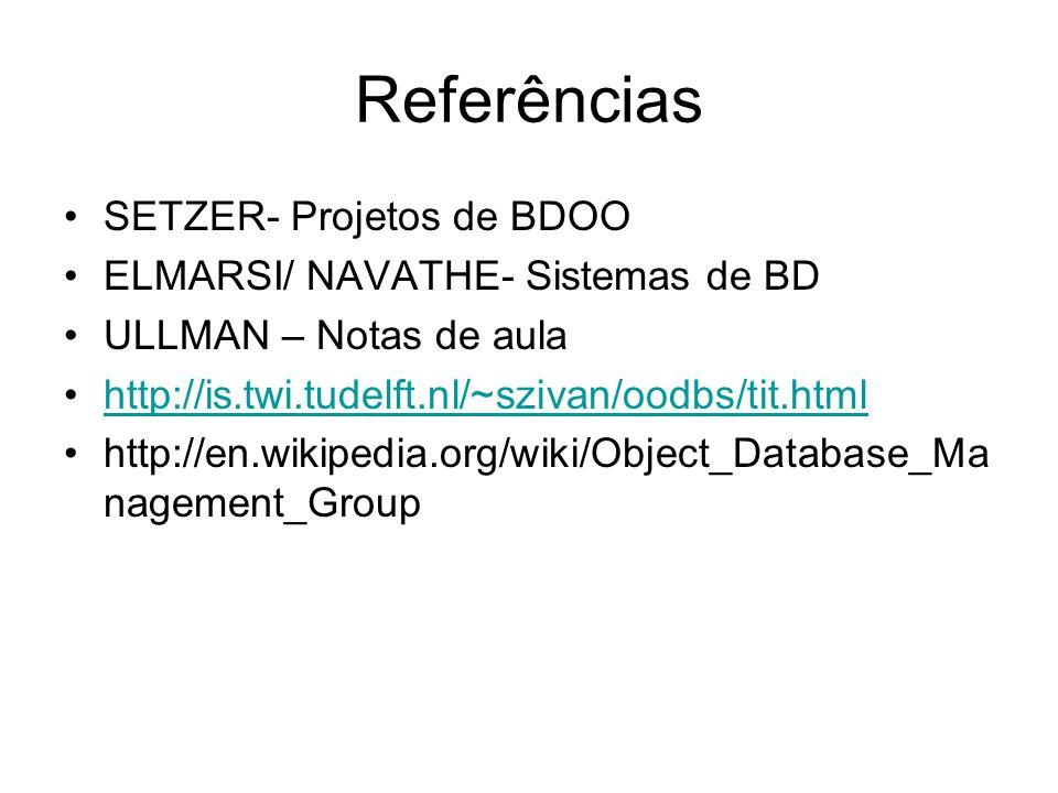 Referências SETZER- Projetos de BDOO ELMARSI/ NAVATHE- Sistemas de BD ULLMAN – Notas de aula http://is.twi.tudelft.nl/~szivan/oodbs/tit.html http://en