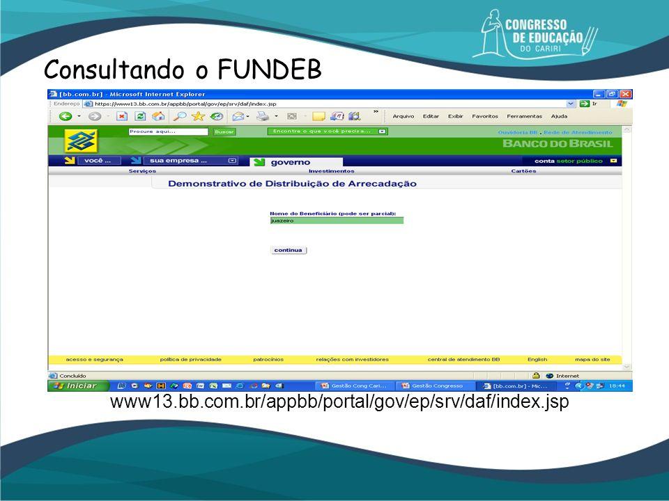 www13.bb.com.br/appbb/portal/gov/ep/srv/daf/index.jsp Consultando o FUNDEB