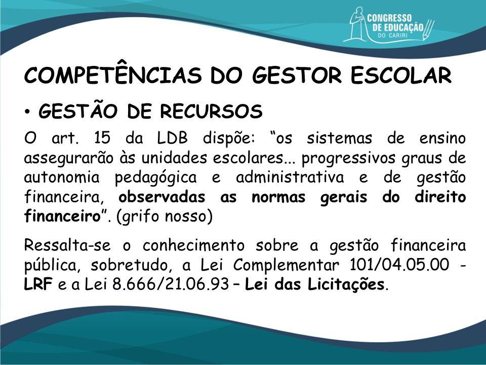 GESTÃO DE RECURSOS O art. 15 da LDB dispõe: os sistemas de ensino assegurarão às unidades escolares... progressivos graus de autonomia pedagógica e ad