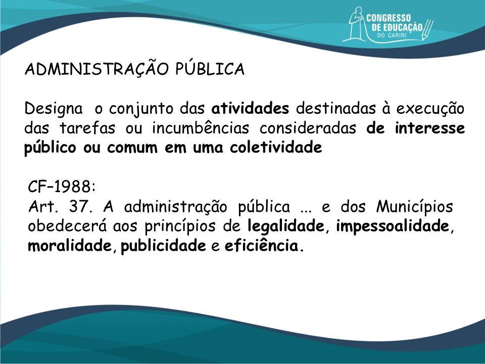 ADMINISTRAÇÃO PÚBLICA Designa o conjunto das atividades destinadas à execução das tarefas ou incumbências consideradas de interesse público ou comum e