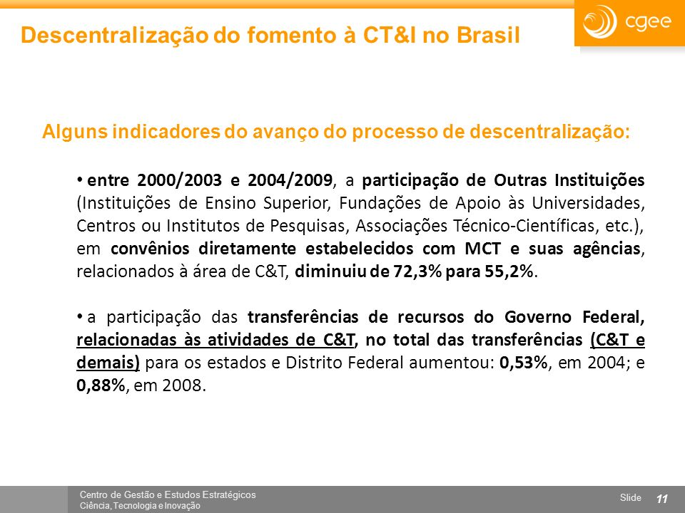 Centro de Gestão e Estudos Estratégicos Ciência, Tecnologia e Inovação Slide 11 Descentralização do fomento à CT&I no Brasil entre 2000/2003 e 2004/20