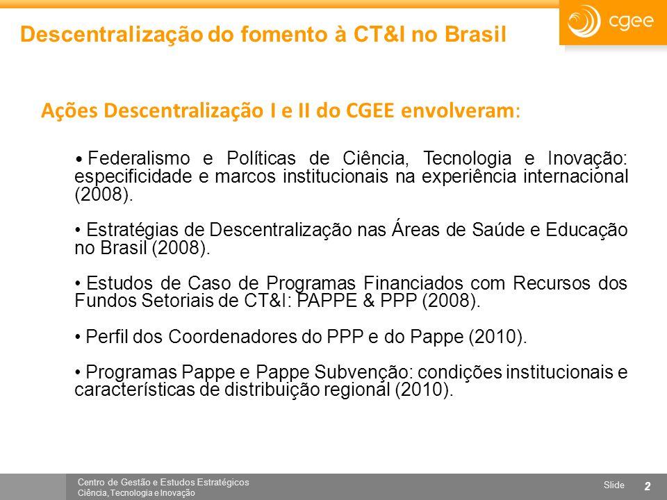 Centro de Gestão e Estudos Estratégicos Ciência, Tecnologia e Inovação Slide 2 Descentralização do fomento à CT&I no Brasil Ações Descentralização I e