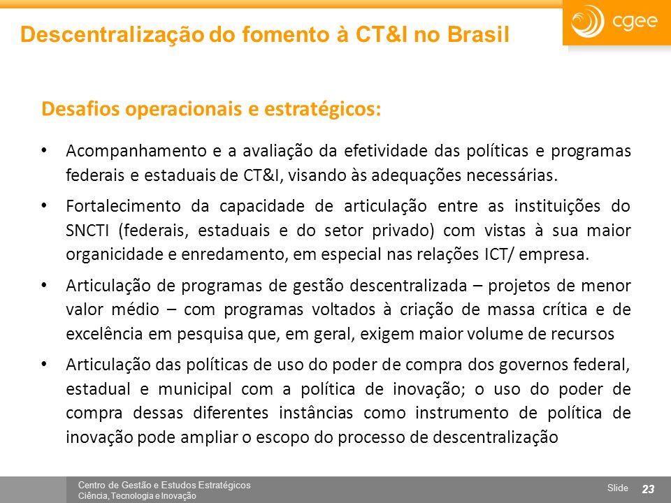 Centro de Gestão e Estudos Estratégicos Ciência, Tecnologia e Inovação Slide 23 Descentralização do fomento à CT&I no Brasil Acompanhamento e a avalia