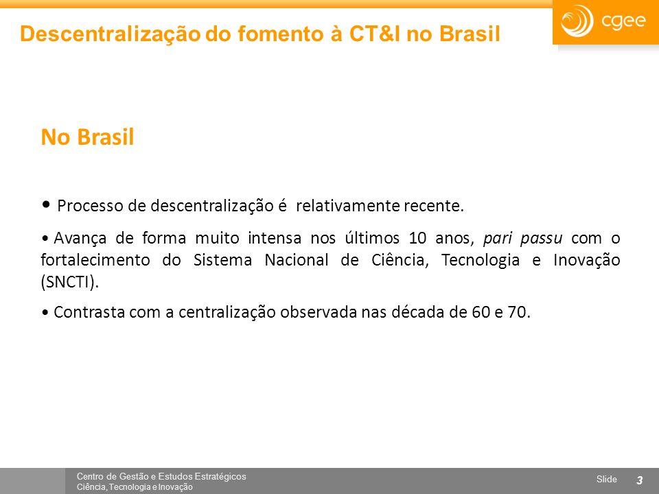 Centro de Gestão e Estudos Estratégicos Ciência, Tecnologia e Inovação Slide 3 Descentralização do fomento à CT&I no Brasil No Brasil Processo de desc