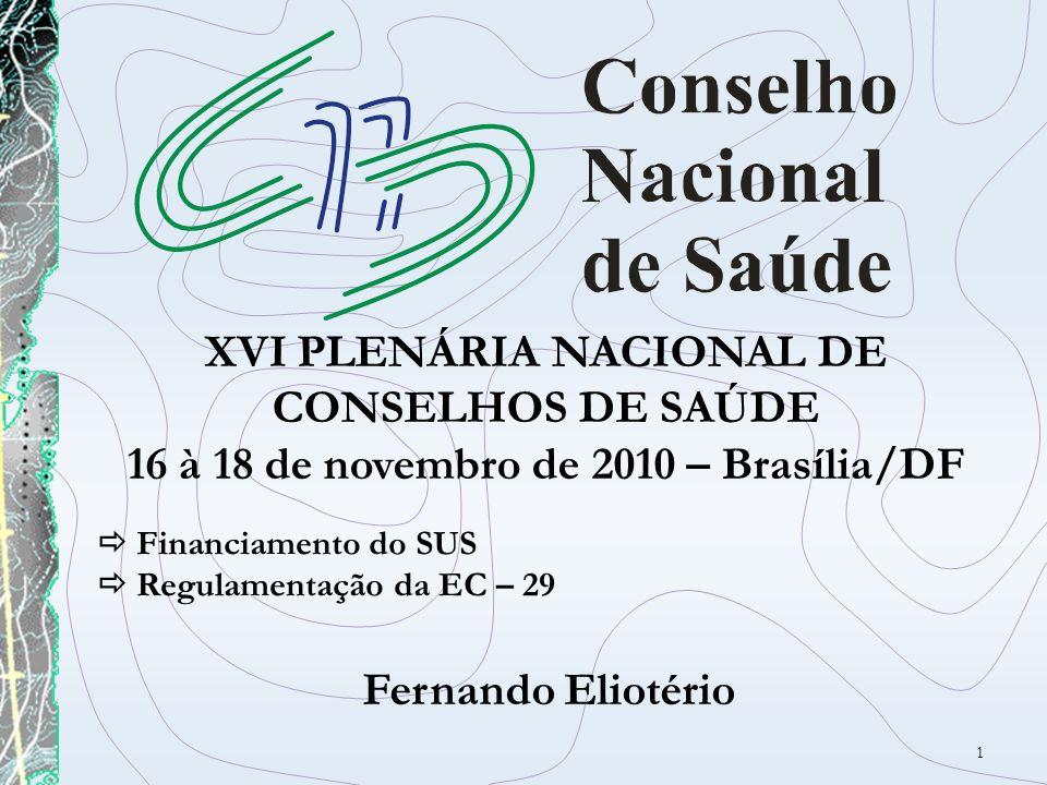 1 XVI PLENÁRIA NACIONAL DE CONSELHOS DE SAÚDE 16 à 18 de novembro de 2010 – Brasília/DF Fernando Eliotério Financiamento do SUS Regulamentação da EC –