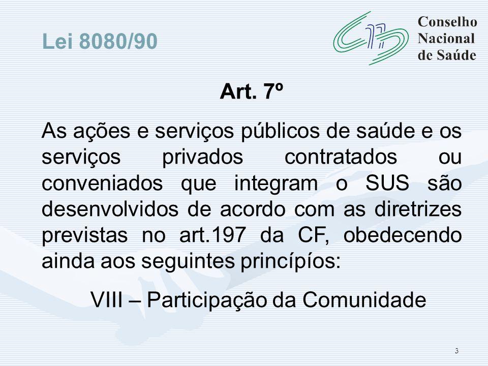 3 Art. 7º As ações e serviços públicos de saúde e os serviços privados contratados ou conveniados que integram o SUS são desenvolvidos de acordo com a