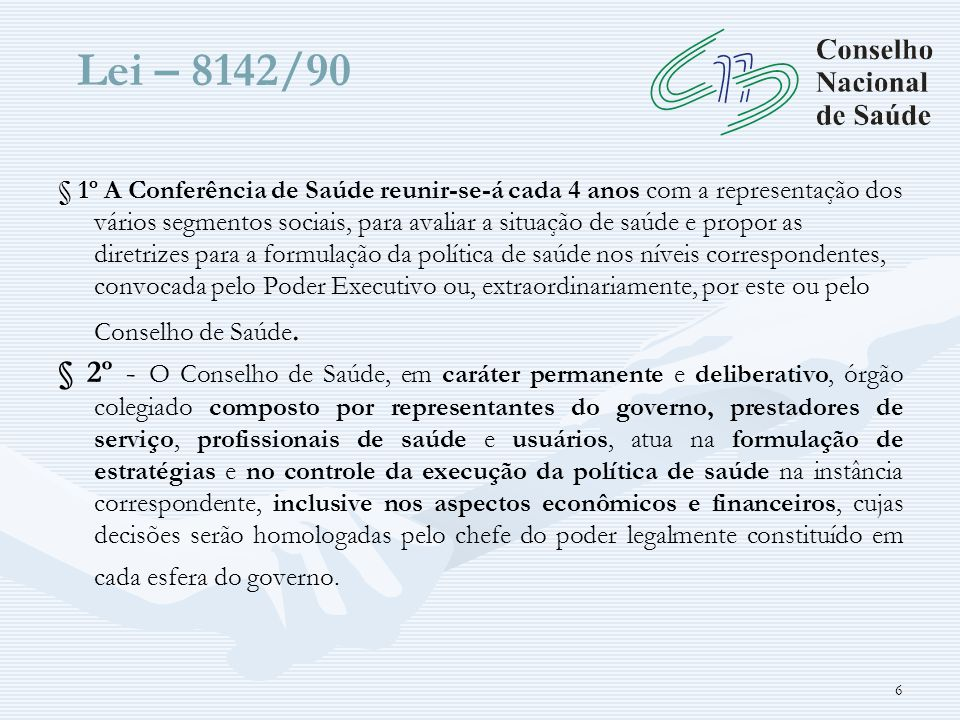 Lei – 8142/90 § 1º § 1º A Conferência de Saúde reunir-se-á cada 4 anos com a representação dos vários segmentos sociais, para avaliar a situação de sa