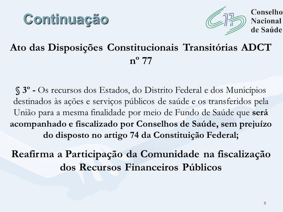 9 Continuação Ato das Disposições Constitucionais Transitórias ADCT nº 77 § 3º - Os recursos dos Estados, do Distrito Federal e dos Municípios destina
