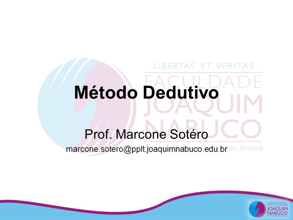 Método Dedutivo Prof. Marcone Sotéro marcone.sotero@pplt.joaquimnabuco.edu.br